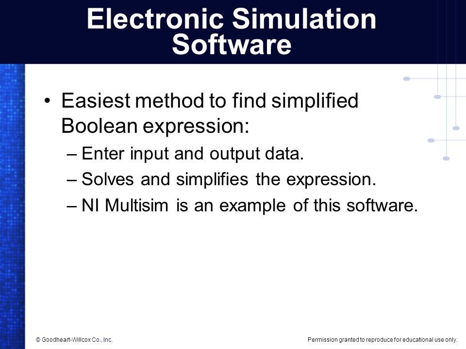 Permission granted to reproduce for educational use only.© Goodheart-Willcox Co., Inc. Electronic Simulation Software Easiest method to find simplifie