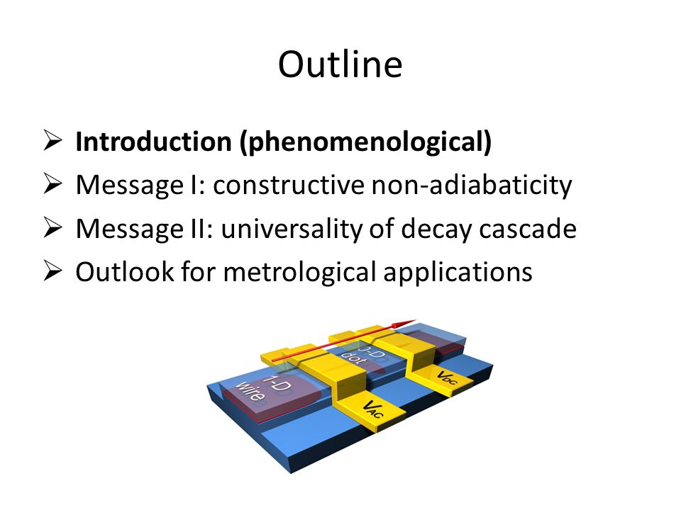 Outline Introduction (phenomenological) Message I: constructive non-adiabaticity Message II: universality of decay cascade Outlook for metrological applications