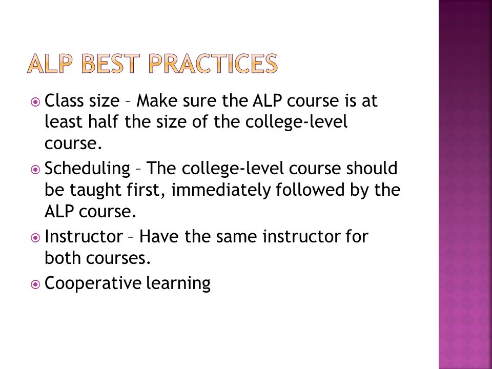Class size – Make sure the ALP course is at least half the size of the college-level course.