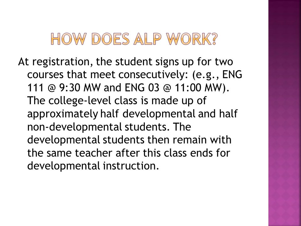 At registration, the student signs up for two courses that meet consecutively: (e.g., ENG 111 @ 9:30 MW and ENG 03 @ 11:00 MW).