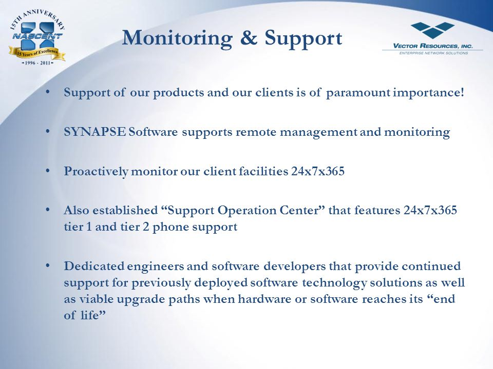 Monitoring & Support Support of our products and our clients is of paramount importance! SYNAPSE Software supports remote management and monitoring Pr