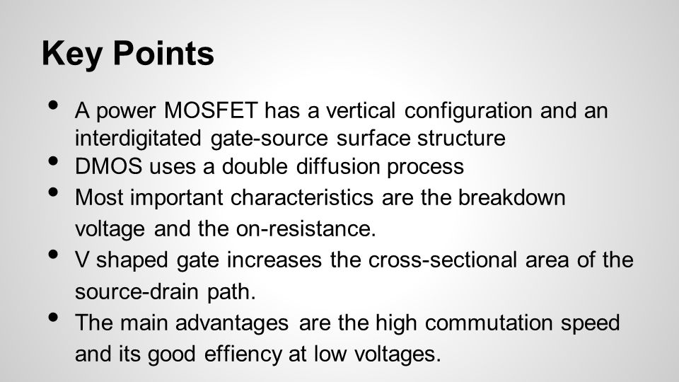 Key Points A power MOSFET has a vertical configuration and an interdigitated gate-source surface structure DMOS uses a double diffusion process Most i