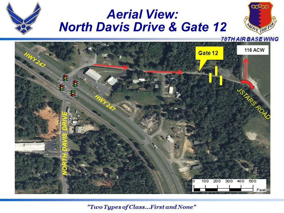 78TH AIR BASE WING Aerial View: North Davis Drive & Gate 12 Gate 12 HWY 247 NORTH DAVIS DRIVE JSTARS ROAD HWY 247 116 ACW Two Types of Class...First and None
