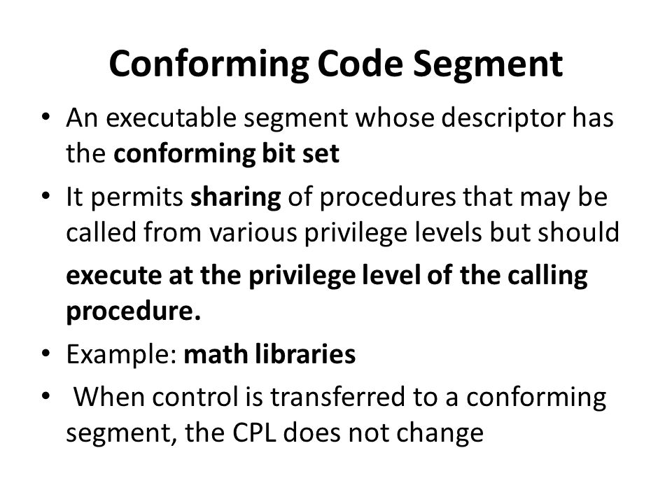 Conforming Code Segment An executable segment whose descriptor has the conforming bit set It permits sharing of procedures that may be called from var