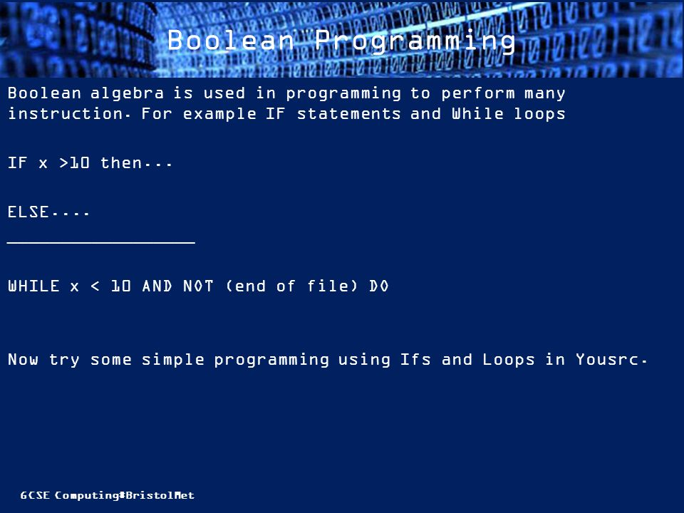 GCSE Computing#BristolMet Boolean Programming Boolean algebra is used in programming to perform many instruction.