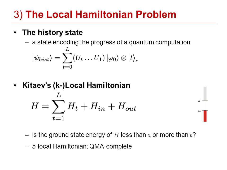 The history state –a state encoding the progress of a quantum computation Kitaevs (k-)Local Hamiltonian –is the ground state energy of H less than a or more than b .