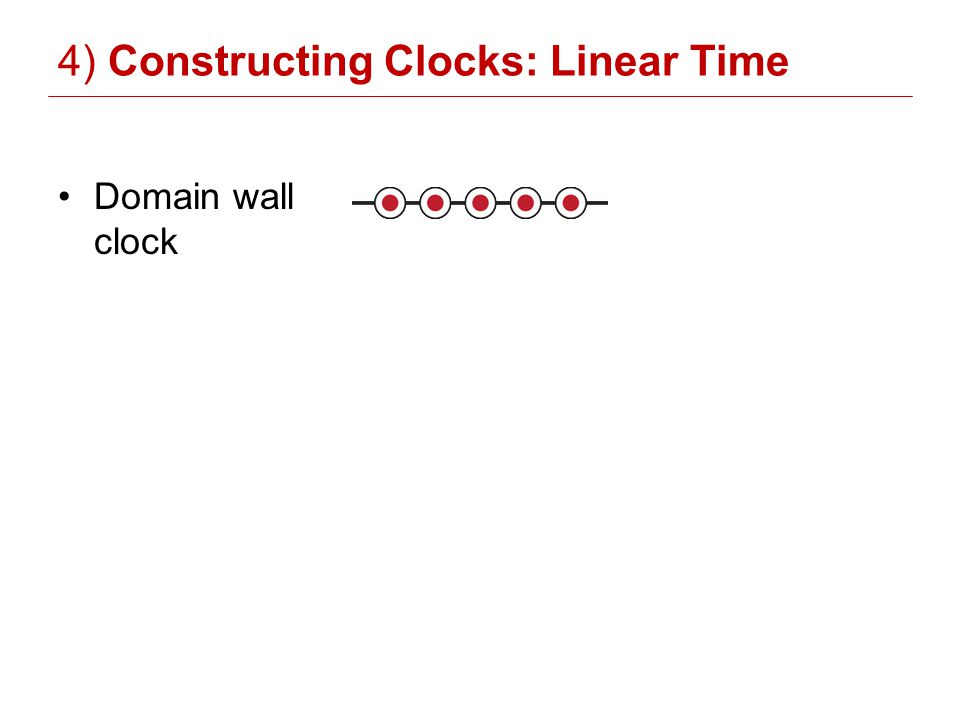 4) Constructing Clocks: Linear Time Domain wall clock