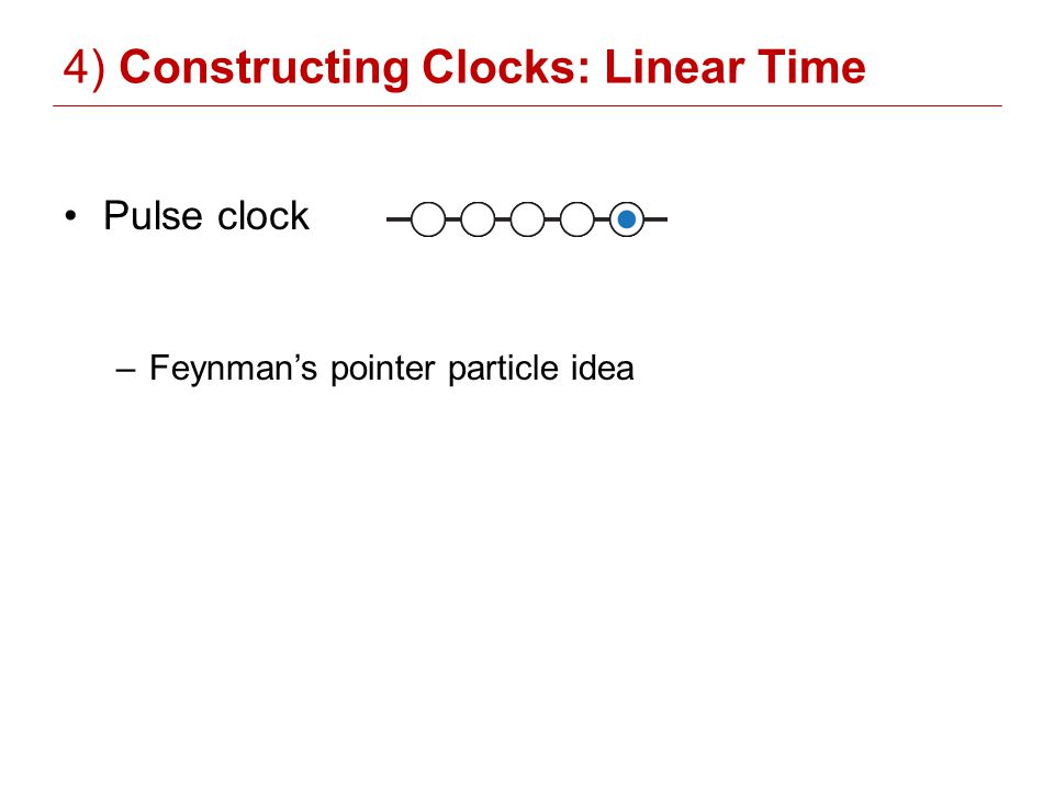 4) Constructing Clocks: Linear Time Pulse clock –Feynmans pointer particle idea