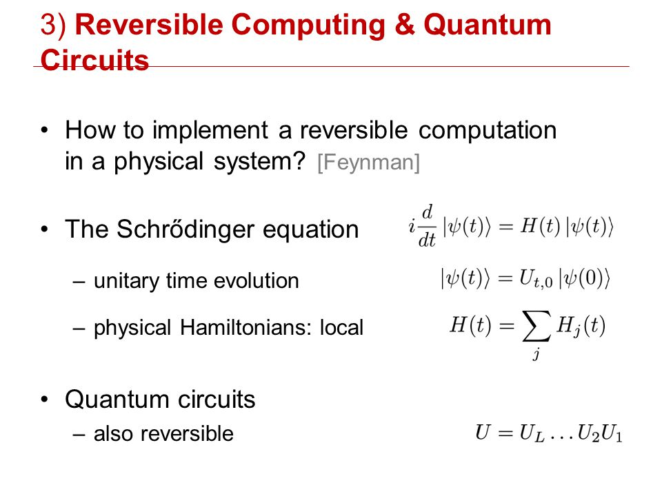 3) Reversible Computing & Quantum Circuits How to implement a reversible computation in a physical system.