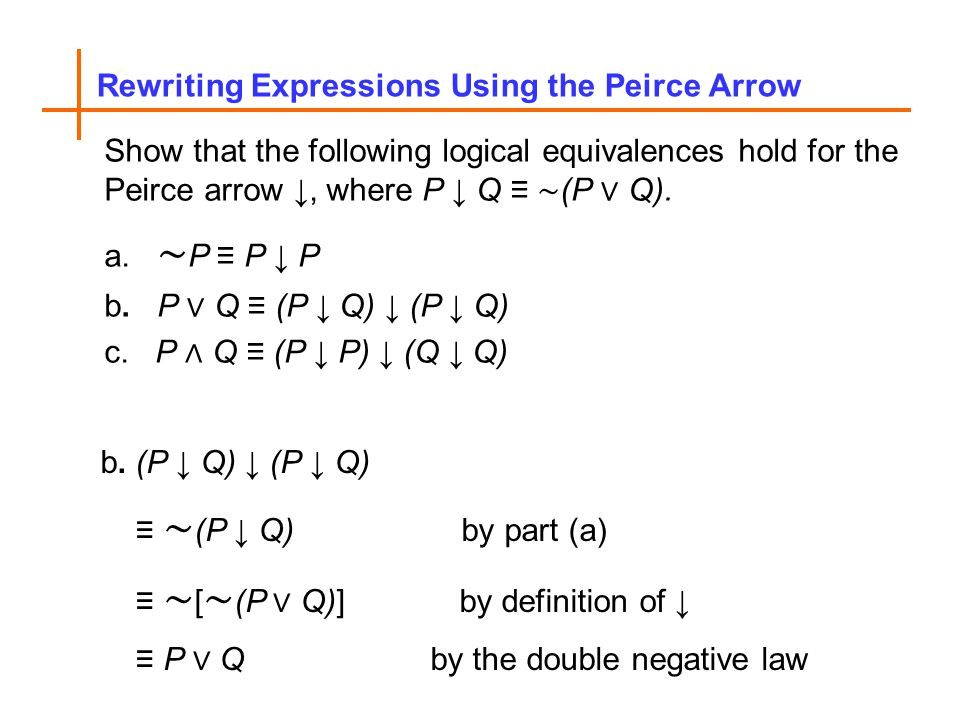Rewriting Expressions Using the Peirce Arrow Show that the following logical equivalences hold for the Peirce arrow, where P Q (P Q).