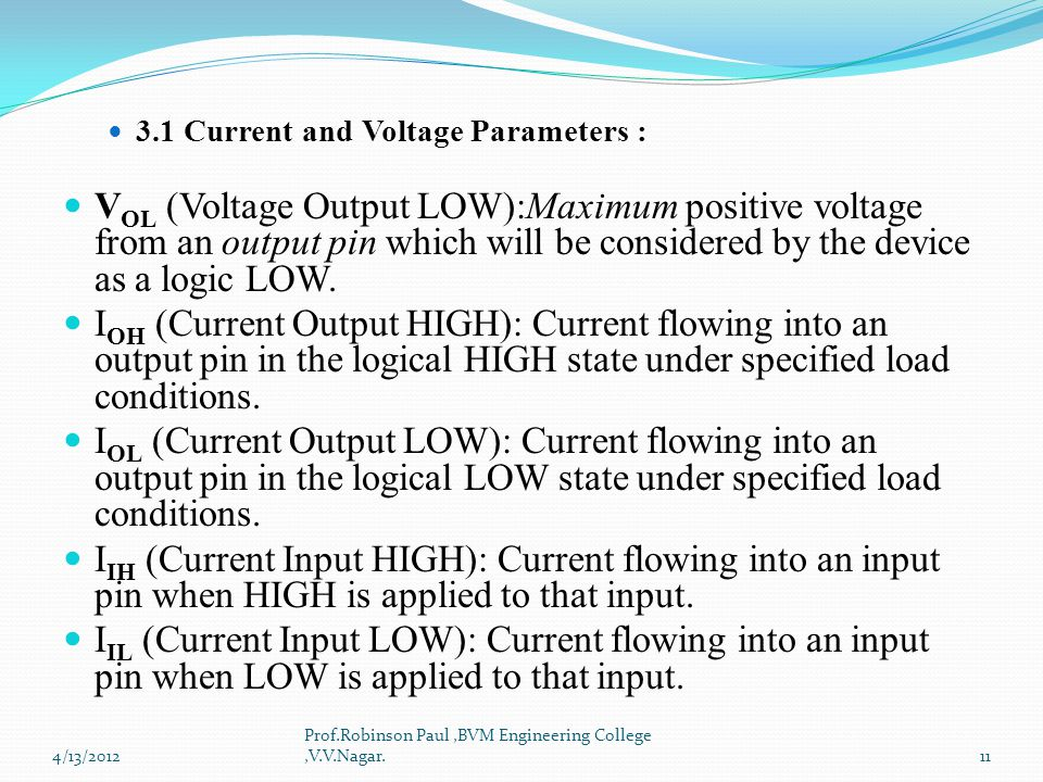 3.1 Current and Voltage Parameters : V OL (Voltage Output LOW):Maximum positive voltage from an output pin which will be considered by the device as a