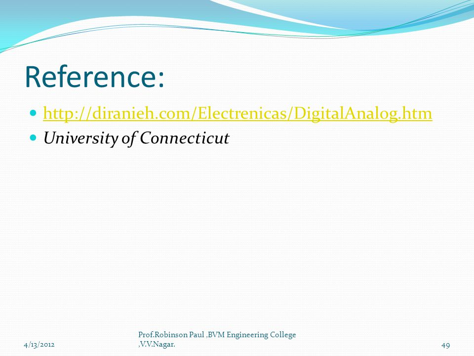 Reference: http://diranieh.com/Electrenicas/DigitalAnalog.htm University of Connecticut 4/13/201249 Prof.Robinson Paul,BVM Engineering College,V.V.Nag