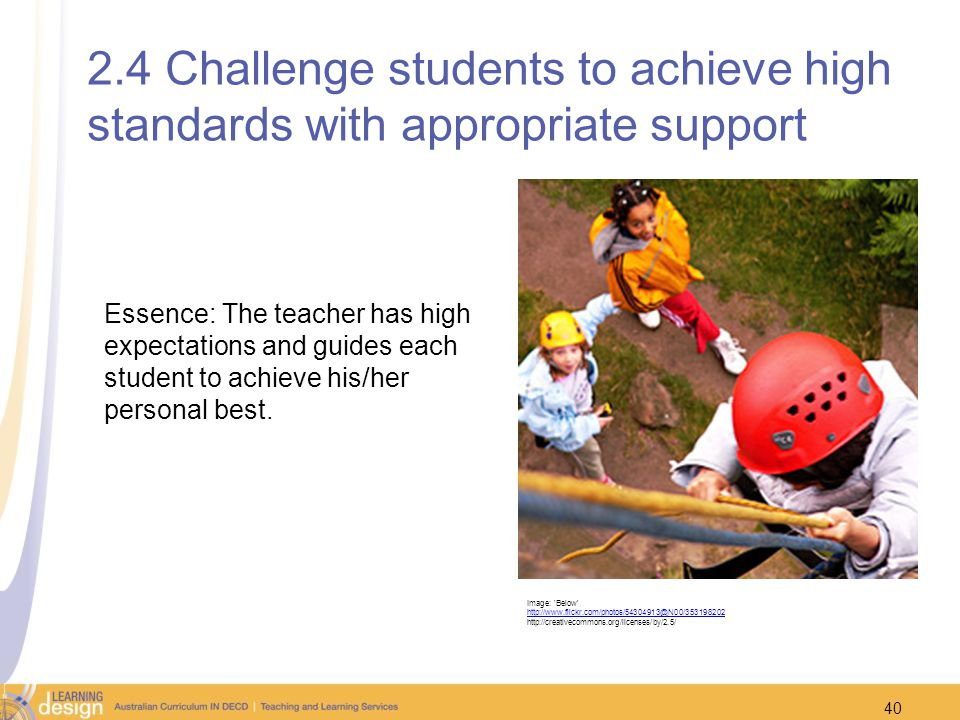 2.4 Challenge students to achieve high standards with appropriate support Essence: The teacher has high expectations and guides each student to achiev