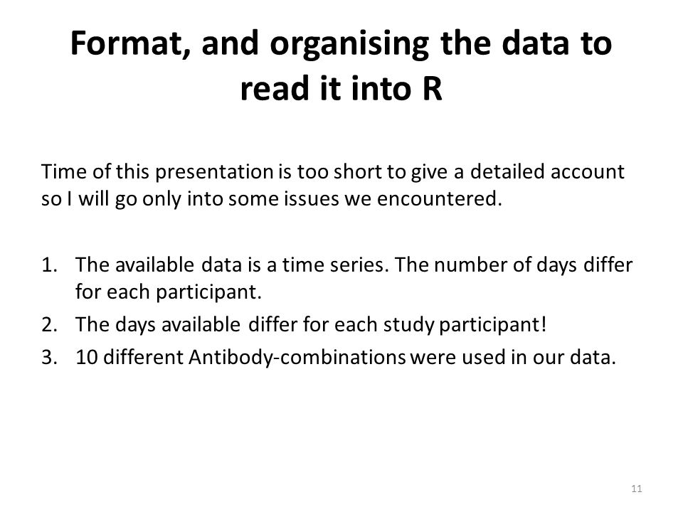 Format, and organising the data to read it into R Time of this presentation is too short to give a detailed account so I will go only into some issues we encountered.