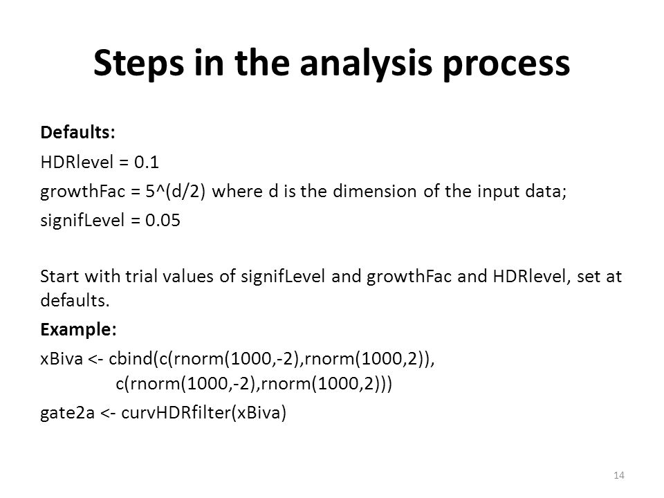 Steps in the analysis process Defaults: HDRlevel = 0.1 growthFac = 5^(d/2) where d is the dimension of the input data; signifLevel = 0.05 Start with trial values of signifLevel and growthFac and HDRlevel, set at defaults.