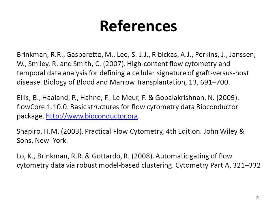 References Brinkman, R.R., Gasparetto, M., Lee, S.-J.J., Ribickas, A.J., Perkins, J., Janssen, W., Smiley, R. and Smith, C. (2007). High-content flow