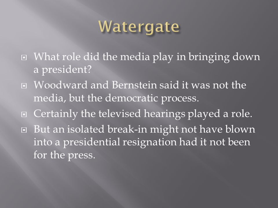 What role did the media play in bringing down a president.