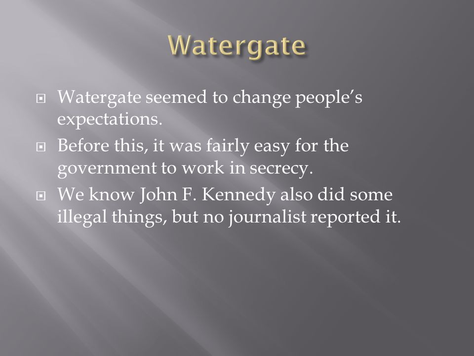 Watergate seemed to change peoples expectations.