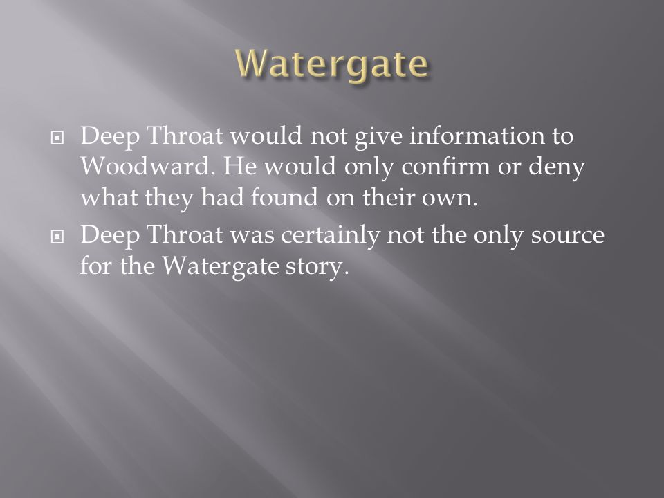 Deep Throat would not give information to Woodward.