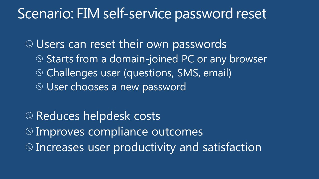 Scenario: FIM self-service password reset Users can reset their own passwords Starts from a domain-joined PC or any browser Challenges user (questions