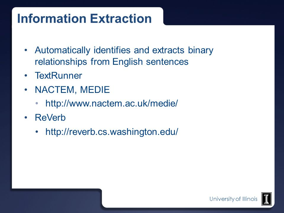 University of Illinois Information Extraction Automatically identifies and extracts binary relationships from English sentences TextRunner NACTEM, MED