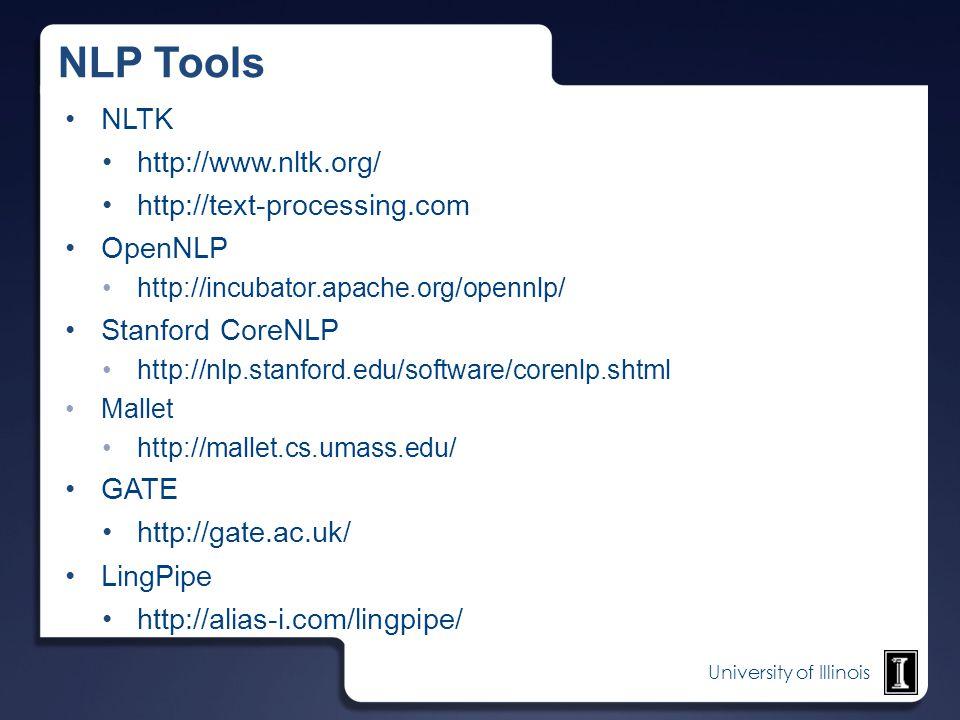 University of Illinois NLP Tools NLTK http://www.nltk.org/ http://text-processing.com OpenNLP http://incubator.apache.org/opennlp/ Stanford CoreNLP ht