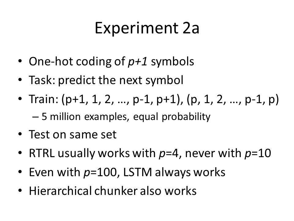 Experiment 2a One-hot coding of p+1 symbols Task: predict the next symbol Train: (p+1, 1, 2, …, p-1, p+1), (p, 1, 2, …, p-1, p) – 5 million examples,