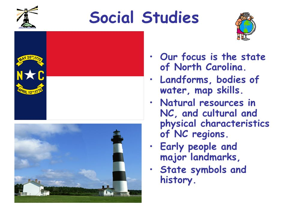 Social Studies Our focus is the state of North Carolina.