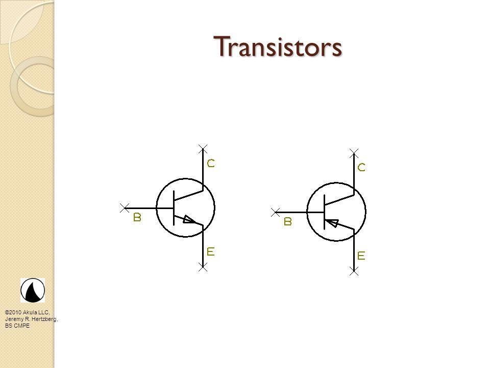 ©2010 Akula LLC, Jeremy R. Hertzberg, BS CMPE Transistors