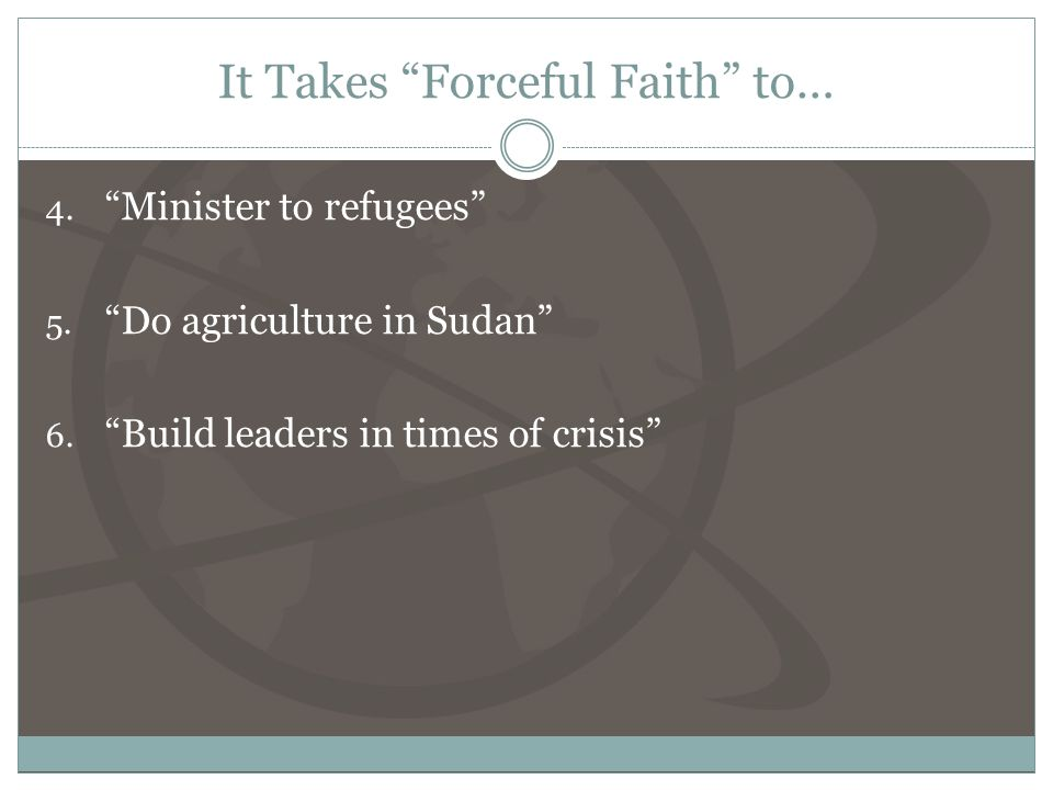It Takes Forceful Faith to… 4. Minister to refugees 5.