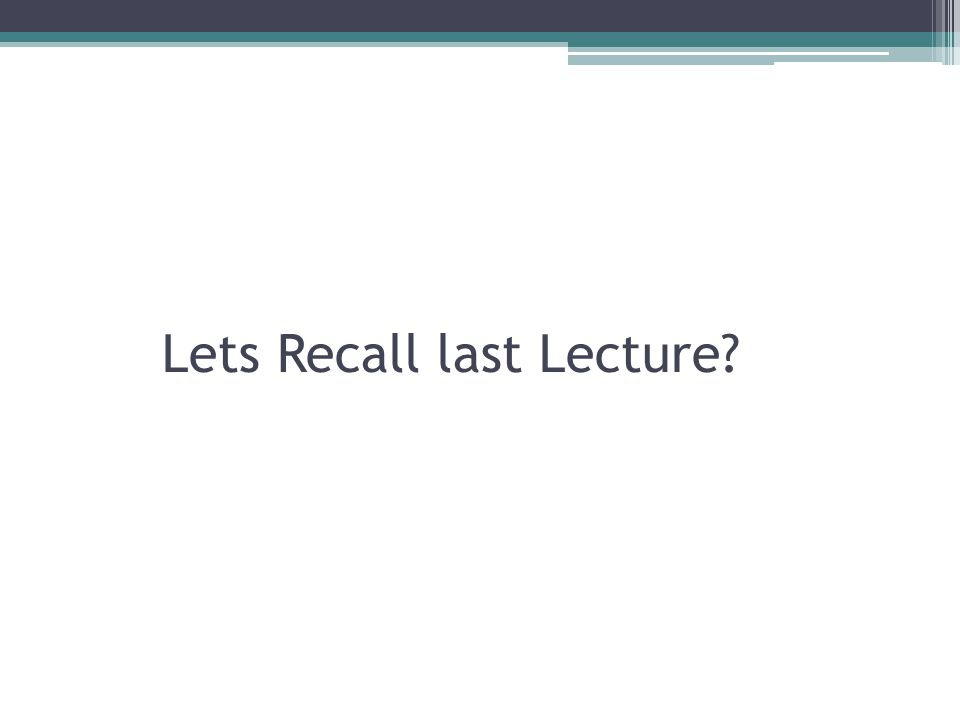 Lets Recall last Lecture