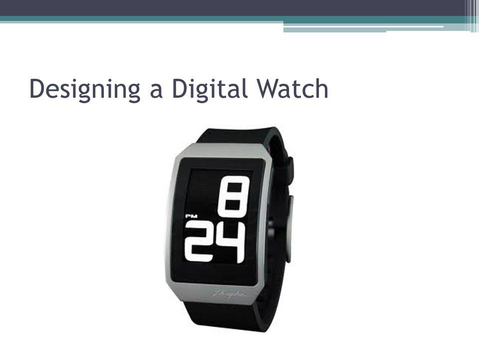 Designing a Digital Watch