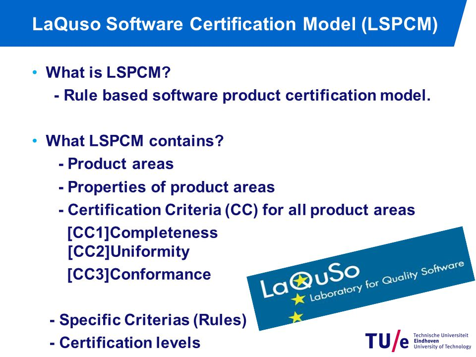 LaQuso Software Certification Model (LSPCM) What is LSPCM? - Rule based software product certification model. What LSPCM contains? - Product areas - P