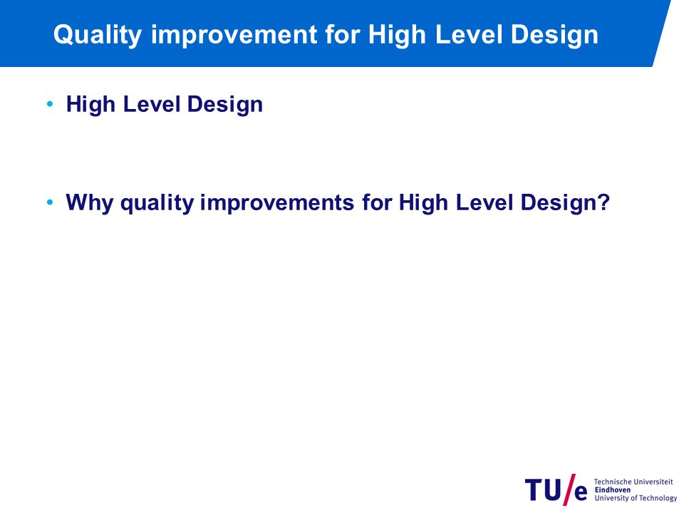 Quality improvement for High Level Design High Level Design Why quality improvements for High Level Design