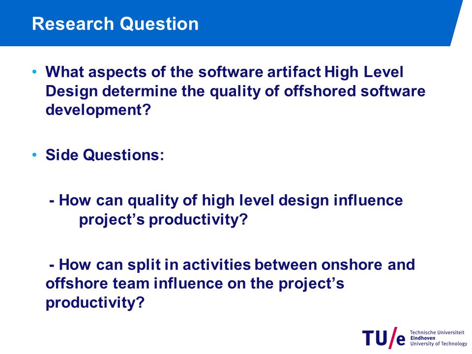 Research Question What aspects of the software artifact High Level Design determine the quality of offshored software development.