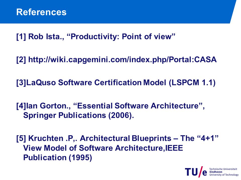 References [1] Rob Ista., Productivity: Point of view [2]   [3]LaQuso Software Certification Model (LSPCM 1.1) [4]Ian Gorton., Essential Software Architecture, Springer Publications (2006).