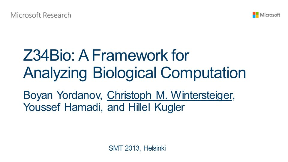 Z34Bio: A Framework for Analyzing Biological Computation Boyan Yordanov, Christoph M.