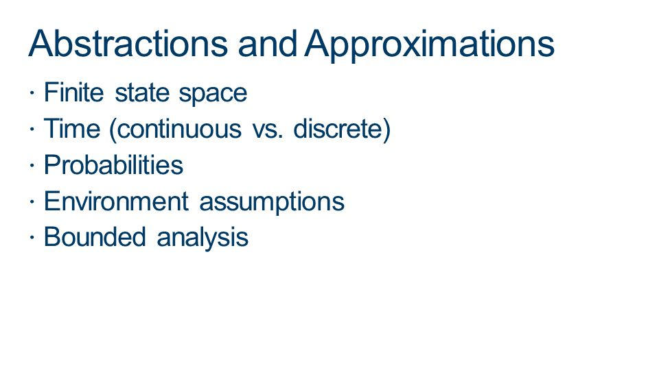 Abstractions and Approximations Finite state space Time (continuous vs.