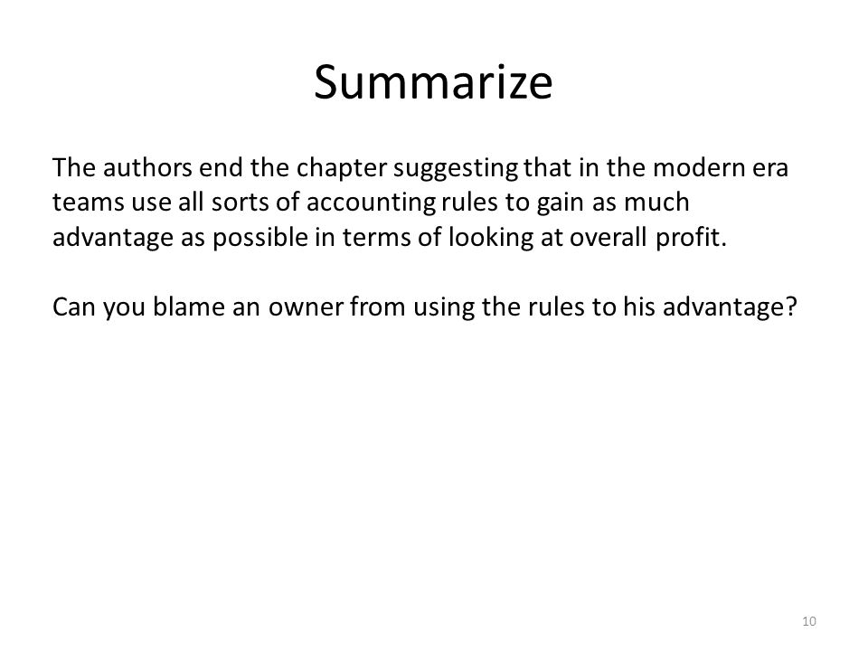 Summarize 10 The authors end the chapter suggesting that in the modern era teams use all sorts of accounting rules to gain as much advantage as possible in terms of looking at overall profit.