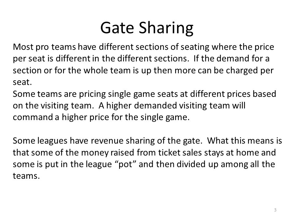 Gate Sharing 3 Most pro teams have different sections of seating where the price per seat is different in the different sections.