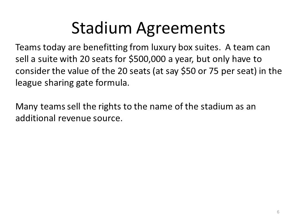 Stadium Agreements 6 Teams today are benefitting from luxury box suites.