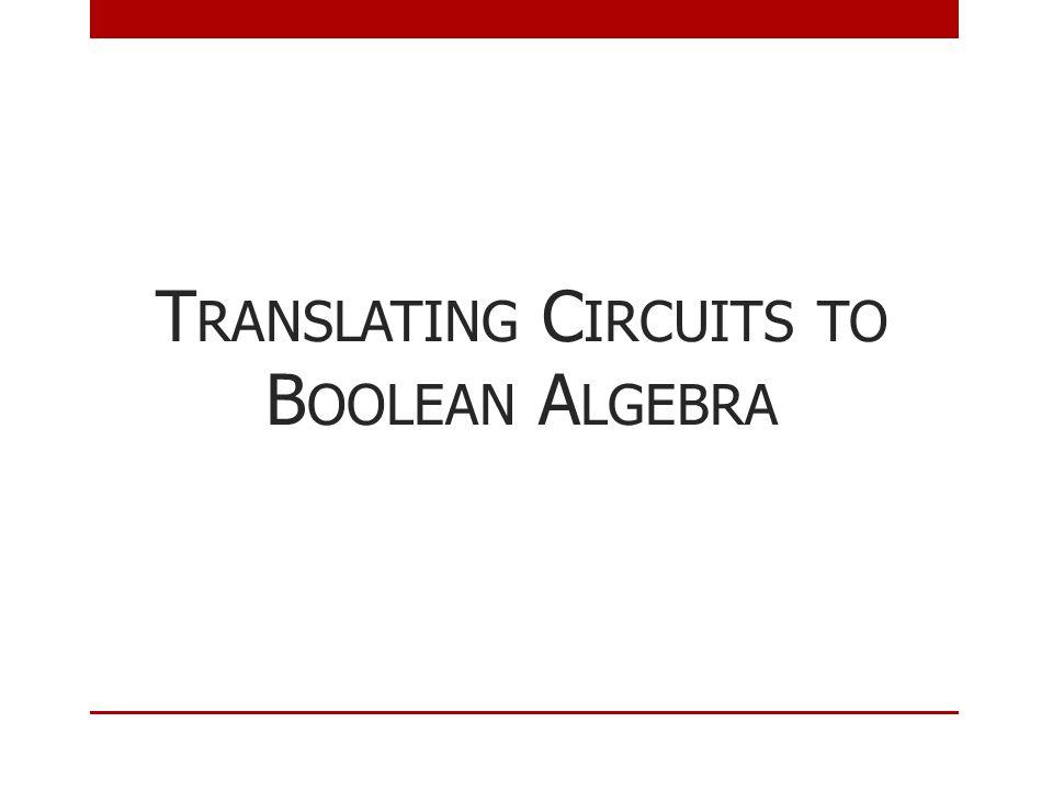 T RANSLATING C IRCUITS TO B OOLEAN A LGEBRA