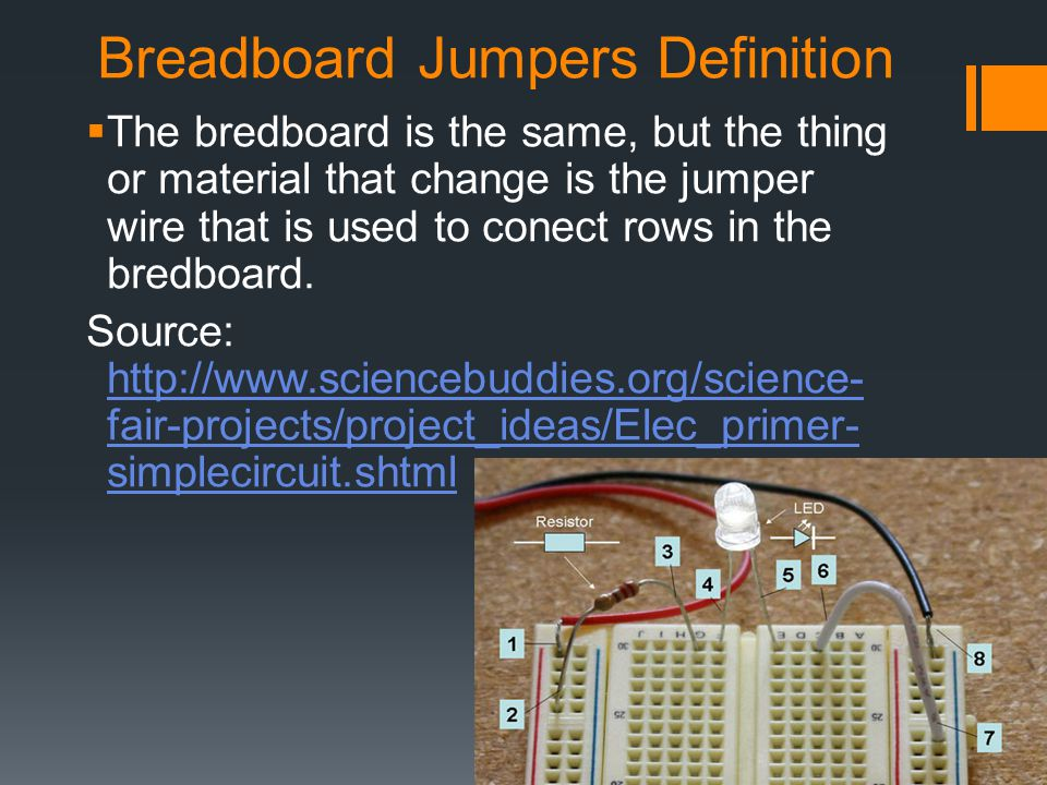Breadboard Jumpers Definition The bredboard is the same, but the thing or material that change is the jumper wire that is used to conect rows in the bredboard.