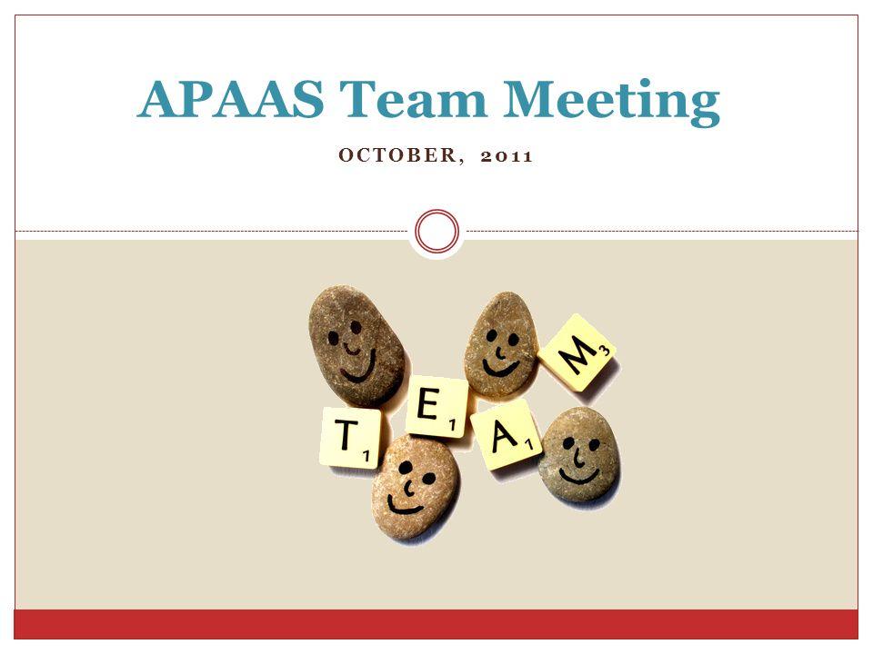 APAAS Team Meeting OCTOBER, 2011
