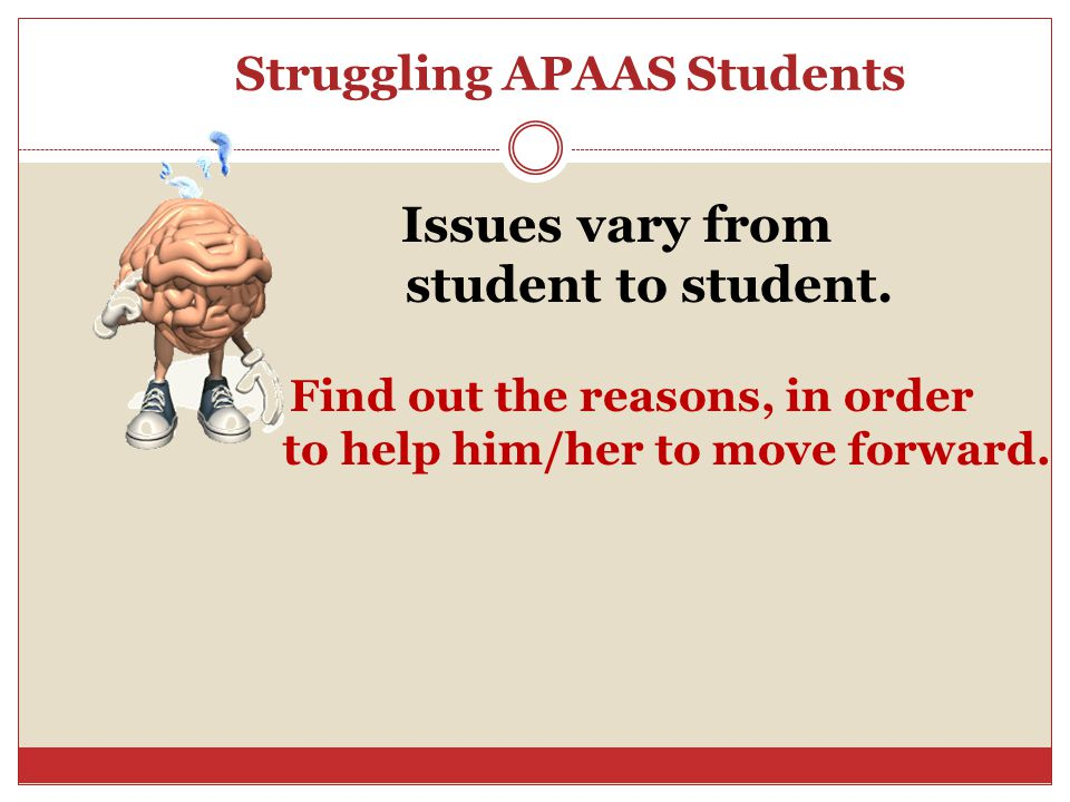 Struggling APAAS Students Issues vary from student to student.