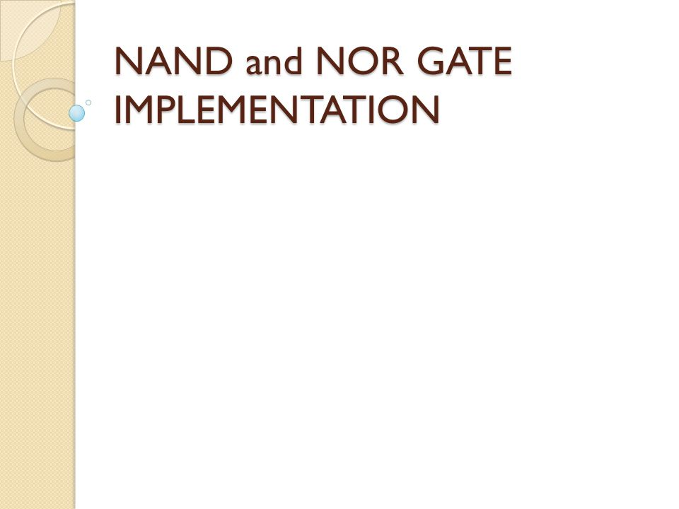 NAND and NOR GATE IMPLEMENTATION