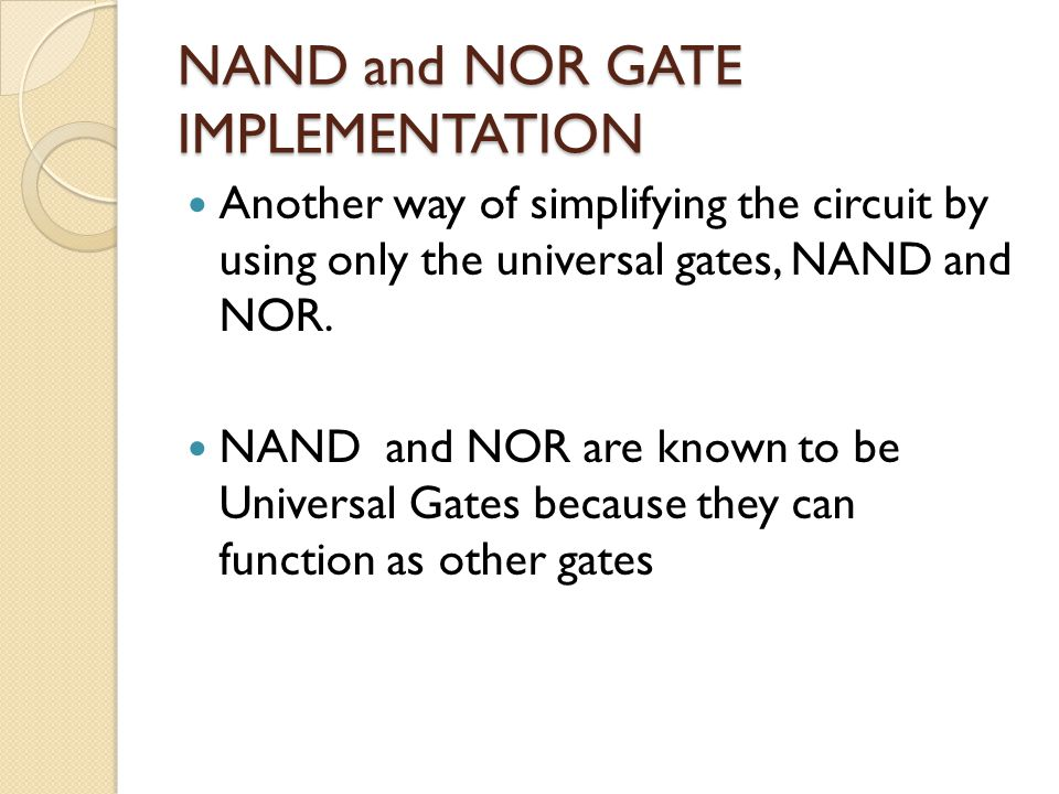 Another way of simplifying the circuit by using only the universal gates, NAND and NOR.
