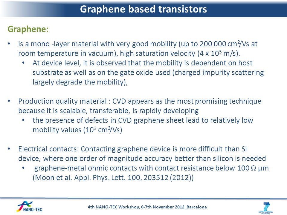 Graphene based transistors 4th NANO-TEC Workshop, 6-7th November 2012, Barcelona Graphene: is a mono -layer material with very good mobility (up to 20