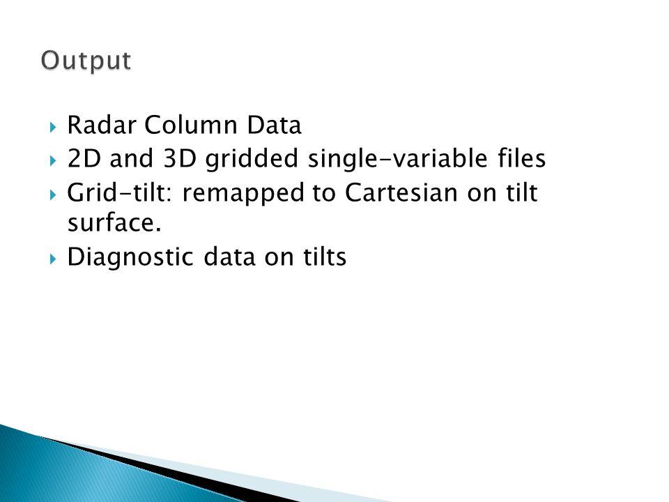 Radar Column Data 2D and 3D gridded single-variable files Grid-tilt: remapped to Cartesian on tilt surface. Diagnostic data on tilts