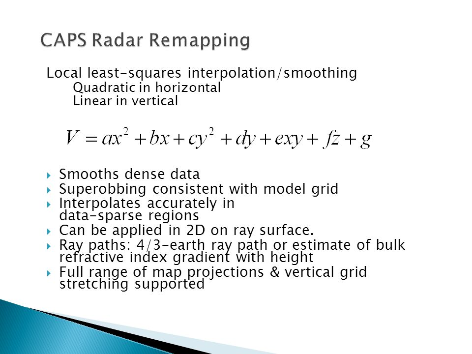 Local least-squares interpolation/smoothing Quadratic in horizontal Linear in vertical Smooths dense data Superobbing consistent with model grid Interpolates accurately in data-sparse regions Can be applied in 2D on ray surface.
